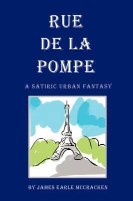 Rue de La Pompe: A Satiric Urban Fantasy