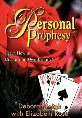 Personal Prophesy: Learn How to Create Your Own Destiny!