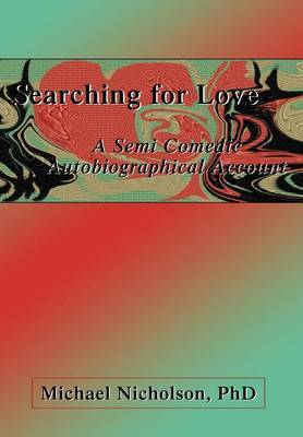 Searching for Love: A Semi Comedic Autobiographical Account