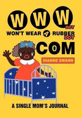 WWW Dot Won't Wear a Rubber Dot Com: A Single Mom's Journal