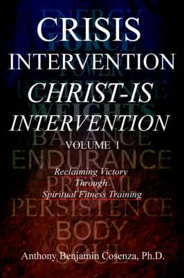 Crisis Intervention Christ-Is Intervention: Volume I