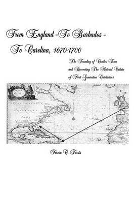 From England - To Barbados - To Carolina, 1670-1700: The Founding of Charles Town and Recovering the Material Culture of First Generation Carolinians