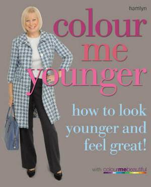 Colour Me Younger: How to Look Younger and Feel Great