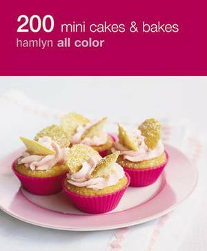 Hamlyn All Colour Cookery: 200 Mini Cakes & Bakes: Hamlyn All Color Cookbook