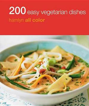 200 Easy Vegetarian Dishes: Hamlyn All Color Cookbook