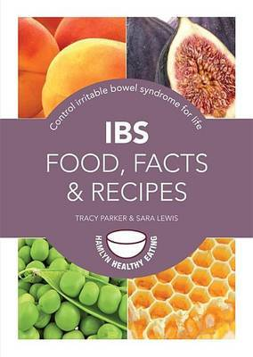IBS: Food, Facts and Recipes: Control Irritable Bowel Syndrome for Life