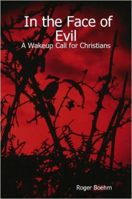 In the Face of Evil - A Wakeup Call for Christians
