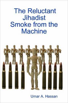 The Reluctant Jihadist: Smoke from the Machine