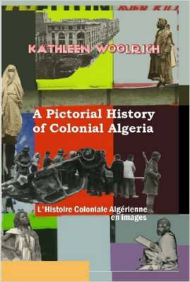 A Pictorial History of Colonial Algeria / L'Histoire Coloniale Algerienne En Images