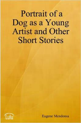 Portrait of a Dog as a Young Artist and Other Short Stories
