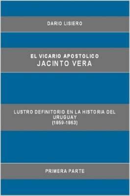 El Vicario Apostolico Jacinto Vera, Lustro Definitorio En La Historia Del Uruguay (1859-1863), Primera Parte