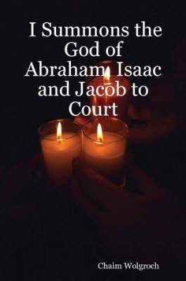 I Summons the God of Abraham, Isaac and Jacob to Court