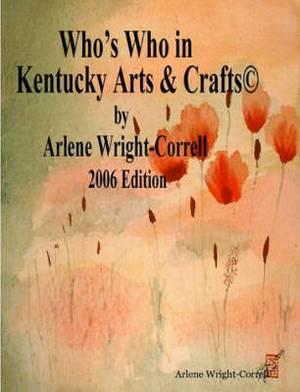 Who's Who in Kentucky Arts & CraftsA(c) 2006 Edition