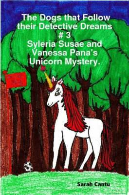 The Dogs That Follow Their Detective Dreams # 3: Syleria Susae and Vanessa Pana's Unicorn Mystery
