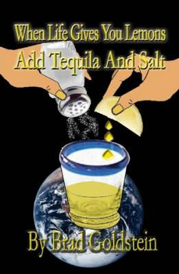 When Life Gives You Lemons, Add Tequila and Salt