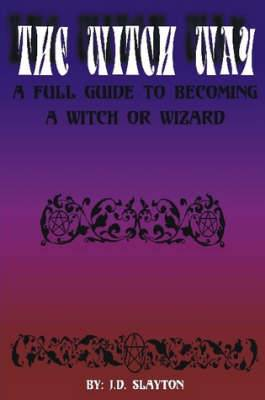 THE WITCH WAY - A Full Guide to Becoming A Witch or Wizard