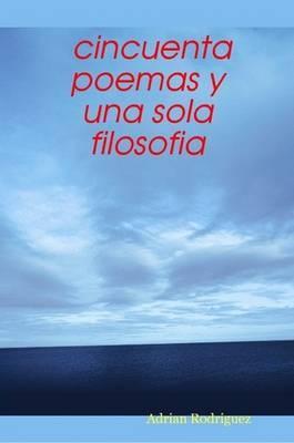 Cincuenta Poemas Y UNA Sola Filosofia
