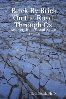 Brick By Brick On the Road Through Oz: Recovery from Sexual Abuse Trauma