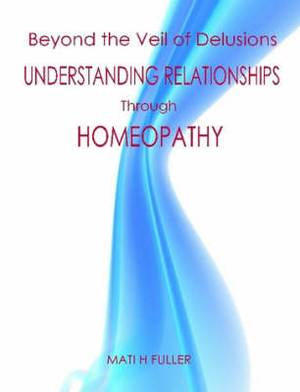 Beyond the Veil of Delusions, Understanding Relationships Through Homeopathy