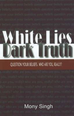 White Lies Dark Truth: Question Your Beliefs, Who are You, Really?