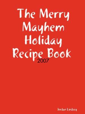 The Merry Mayhem Holiday Recipe Book of 2007