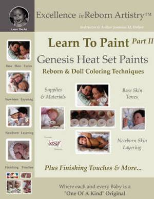 Learn to Paint Part 2: Genesis Heat Set Paints Newborn Layering Color Techniques for Reborns & Doll Making Kits - Excellence in Reborn Artistryt Series