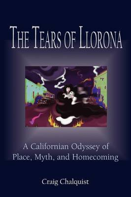 The Tears of Llorona: A Californian Odyssey of Place, Myth, and Homecoming