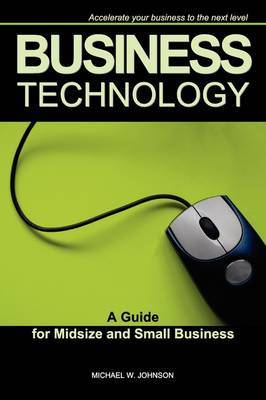 Business Technology - A Guide for Midsize and Small Business