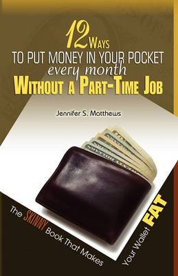 12 Ways to Put Money in Your Pocket Every Month Without a Part-Time Job, the Skinny Book That Makes Your Wallet Fat