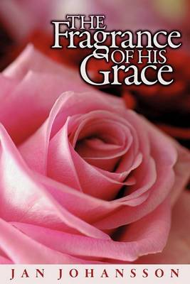 The Fragrance of His Grace