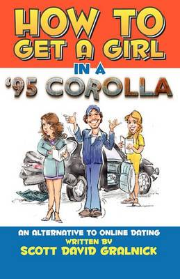 How to Get a Girl in a 95 Corolla...an Alternative to Online Dating