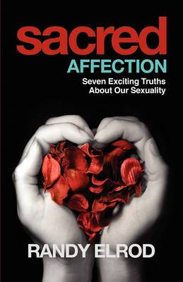 Sacred Affection (7 Exciting Truths about Our Sexuality)