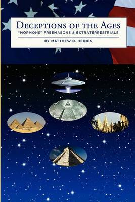 Deceptions of the Ages: Mormons Freemasons and Extraterrestrials