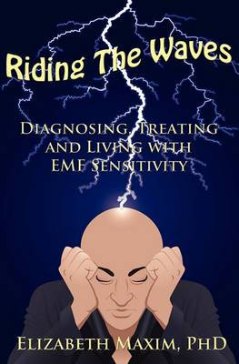 Riding the Waves: Diagnosing, Treating and Living with Emf Sensitivity