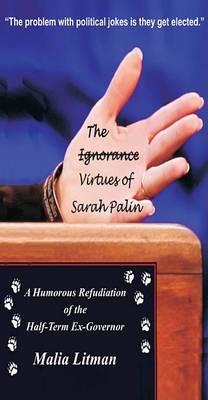 The Ignorance/Virtues of Sarah Palin: A Humorous Refudiation of the Half-Term-Ex-Governor