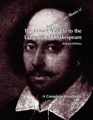 The Actor's (and Intelligent Reader's) Guide to the Language of Shakespeare