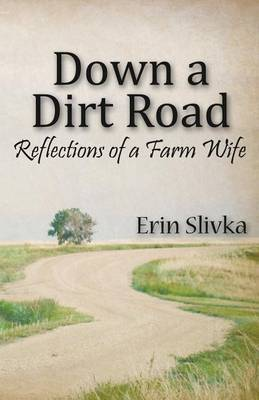 Down a Dirt Road: Reflections of a Farm Wife