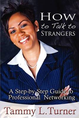 How to Talk to Strangers a Step-By-Step Guide to Professional Networking