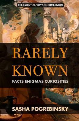 Rarely Known: Facts, Enigmas, Curiosities: Fascinating and Useful Information on the Oddities of Our World, an Essential Voyage Companion.