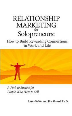 Relationship Marketing for Solopreneurs: How to Build Rewarding Connections in Work and Life