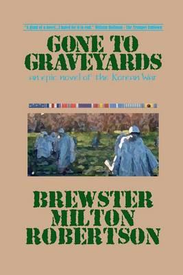 Gone to Graveyards: An Epic Novel of the Korean War