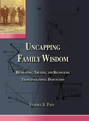 Uncapping Family Wisdom: Recognizing, Treating, and Reconciling Transgenerational Dysfunction