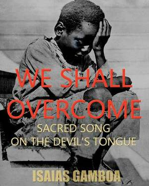 We Shall Overcome: Sacred Song on the Devil's Tongue: The Story of the Most Influential Song of the 20th Century, How It Became We Shall Overcome and How Its Un-Credited African American Author - A Close Friend of Dr. Martin Luther King Jr. - Died Pennile