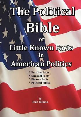 The Political Bible of Little Known Facts in American Politics