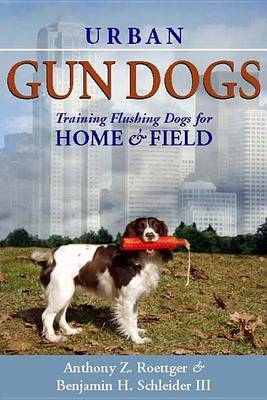 Urban Gun Dogs: Training Flushing Dogs for Home and Field