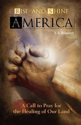 Rise and Shine America: A Call to Pray for the Healing of Our Land