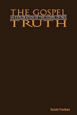 The Gospel Truth: An Exploration of the Gospel of Paul