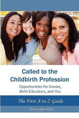 Called to the Childbirth Profession: Opportunities for Doulas, Birth Educators, and You