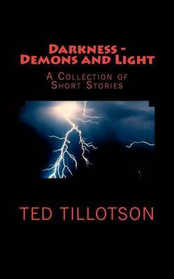 Darkness - Demons and Light: A Collection of Short Stories
