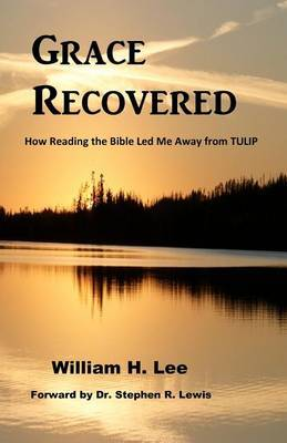 Grace Recovered: How Reading the Bible Led Me Away from Tulip